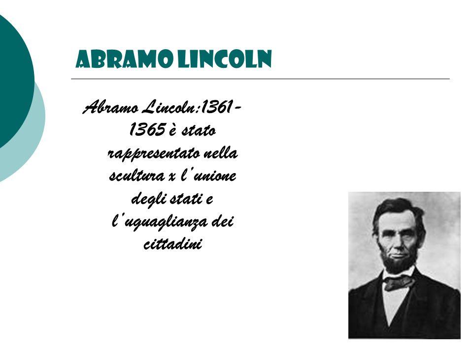 Abramo lincoln Abramo Lincoln:1361- 1365 è stato rappresentato nella scultura x lunione degli stati e luguaglianza dei cittadini