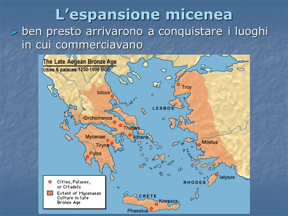 Lespansione micenea ben presto arrivarono a conquistare i luoghi in cui commerciavano ben presto arrivarono a conquistare i luoghi in cui commerciavan