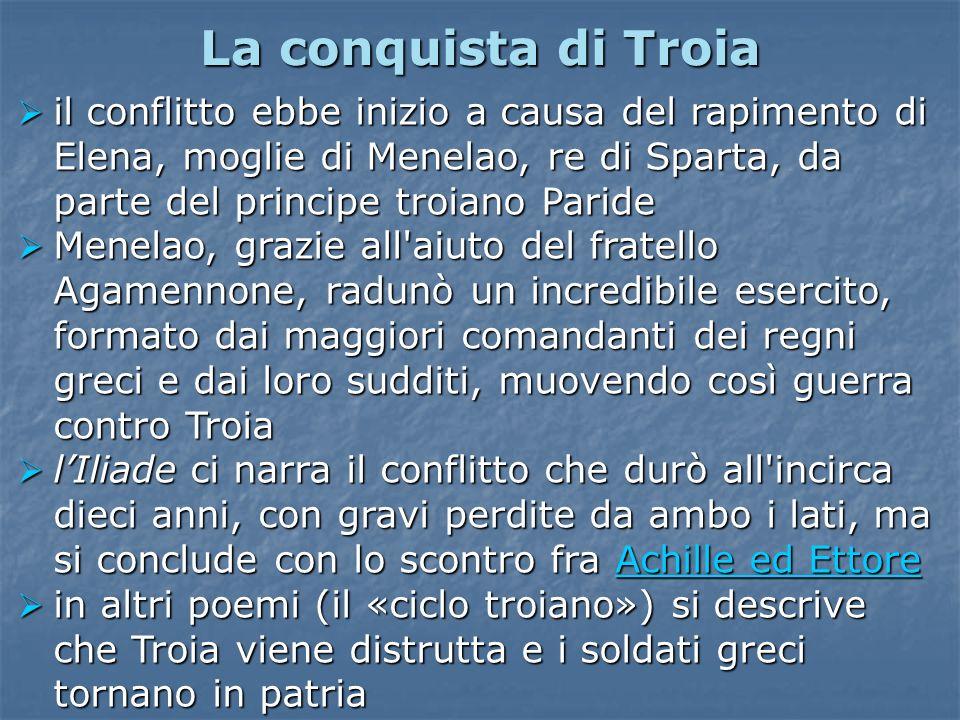 La conquista di Troia il conflitto ebbe inizio a causa del rapimento di Elena, moglie di Menelao, re di Sparta, da parte del principe troiano Paride i