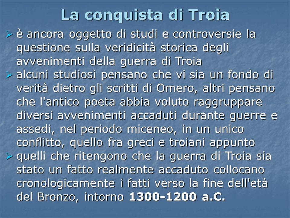 La conquista di Troia è ancora oggetto di studi e controversie la questione sulla veridicità storica degli avvenimenti della guerra di Troia è ancora