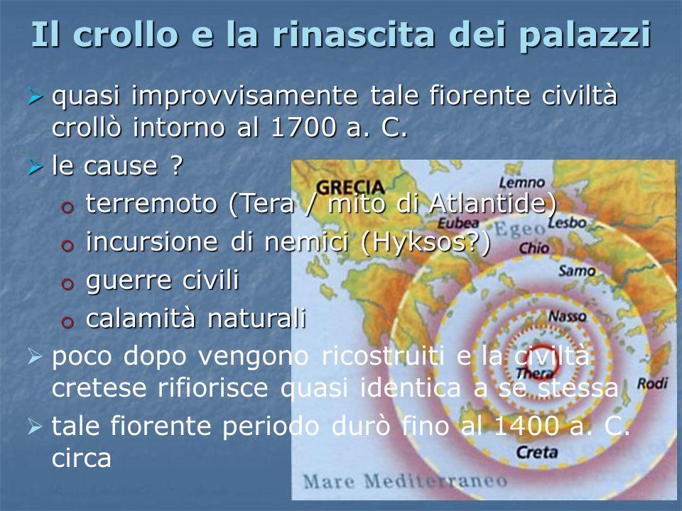 Il crollo e la rinascita dei palazzi quasi improvvisamente tale fiorente civiltà crollò intorno al 1700 a. C. quasi improvvisamente tale fiorente civi