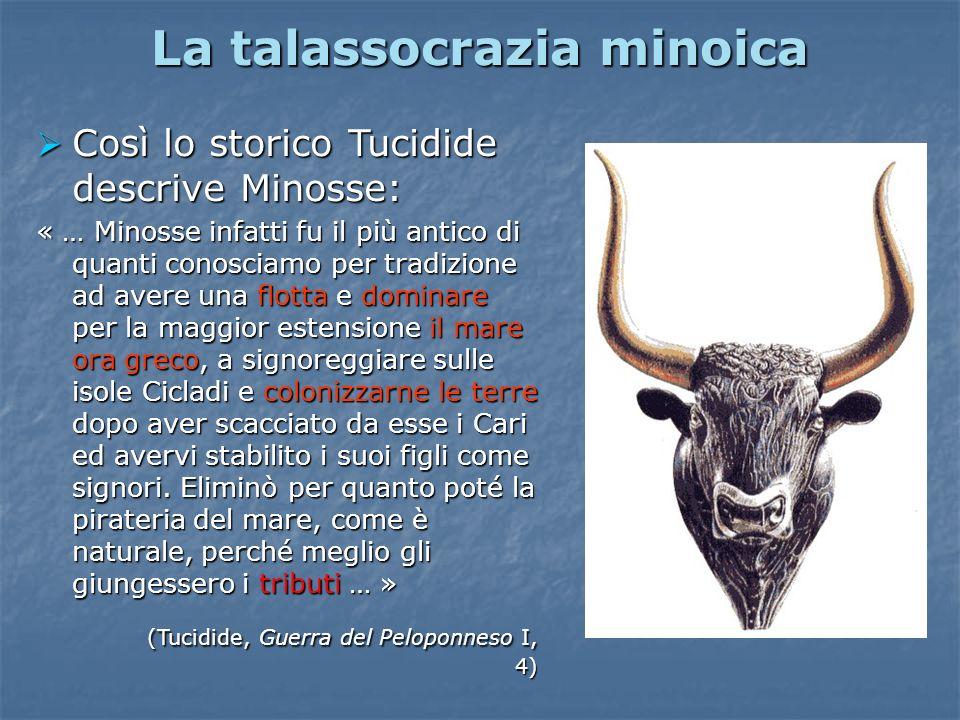La talassocrazia minoica Così lo storico Tucidide descrive Minosse: Così lo storico Tucidide descrive Minosse: « … Minosse infatti fu il più antico di