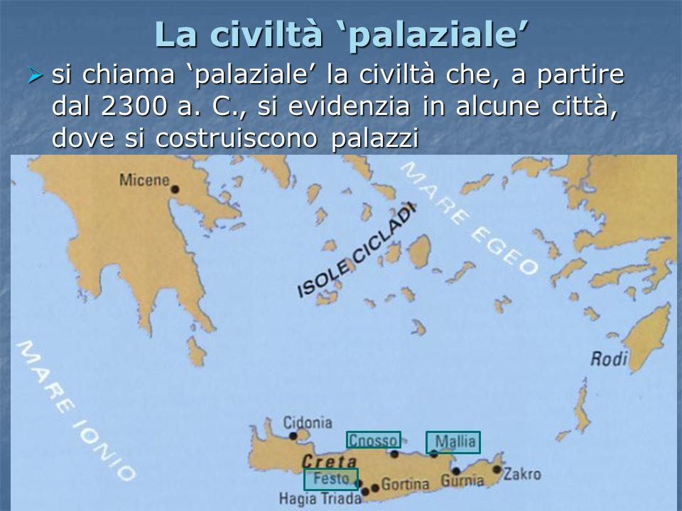 La civiltà palaziale si chiama palaziale la civiltà che, a partire dal 2300 a. C., si evidenzia in alcune città, dove si costruiscono palazzi si chiam