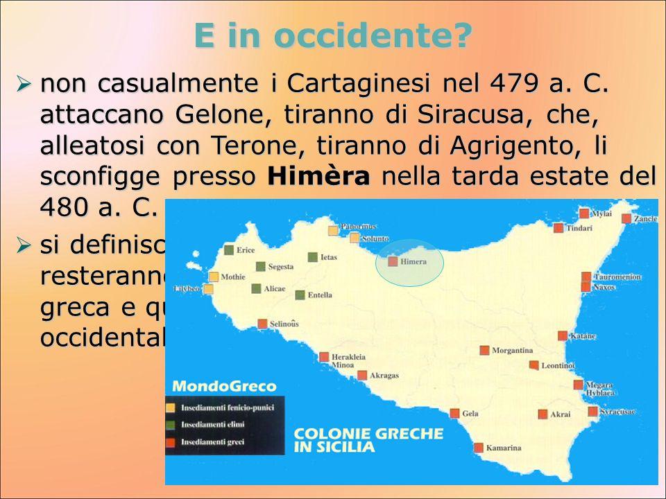 E in occidente? non casualmente i Cartaginesi nel 479 a. C. attaccano Gelone, tiranno di Siracusa, che, alleatosi con Terone, tiranno di Agrigento, li