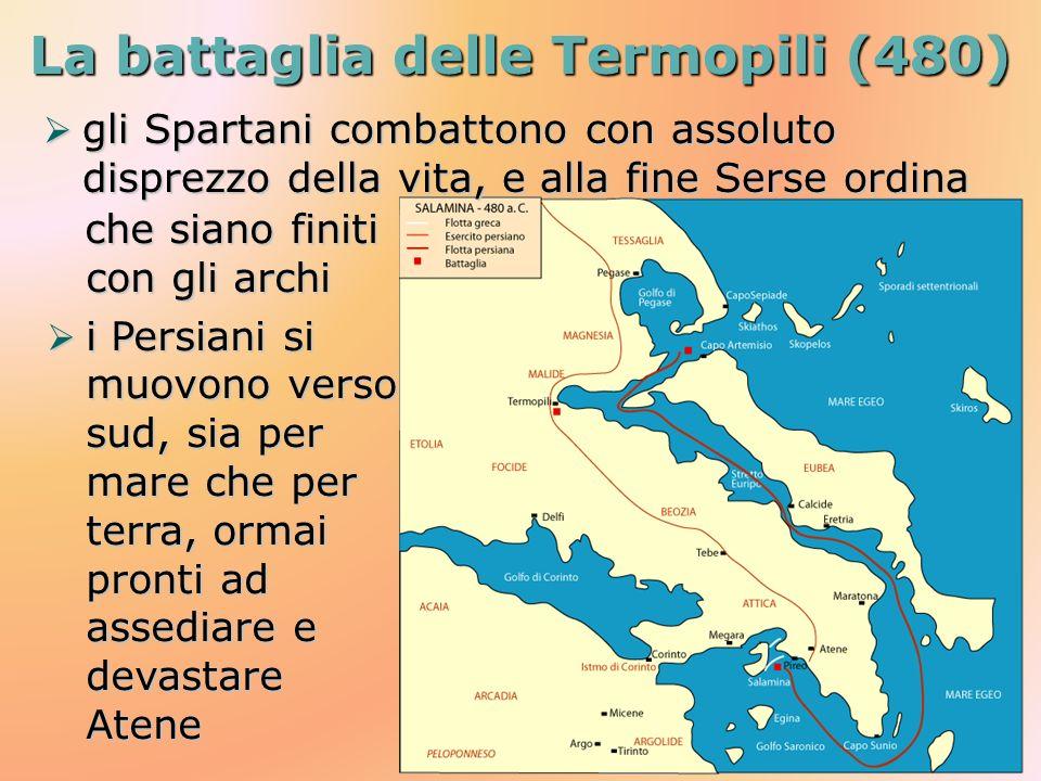 La battaglia delle Termopili (480) gli Spartani combattono con assoluto disprezzo della vita, e alla fine Serse ordina gli Spartani combattono con ass