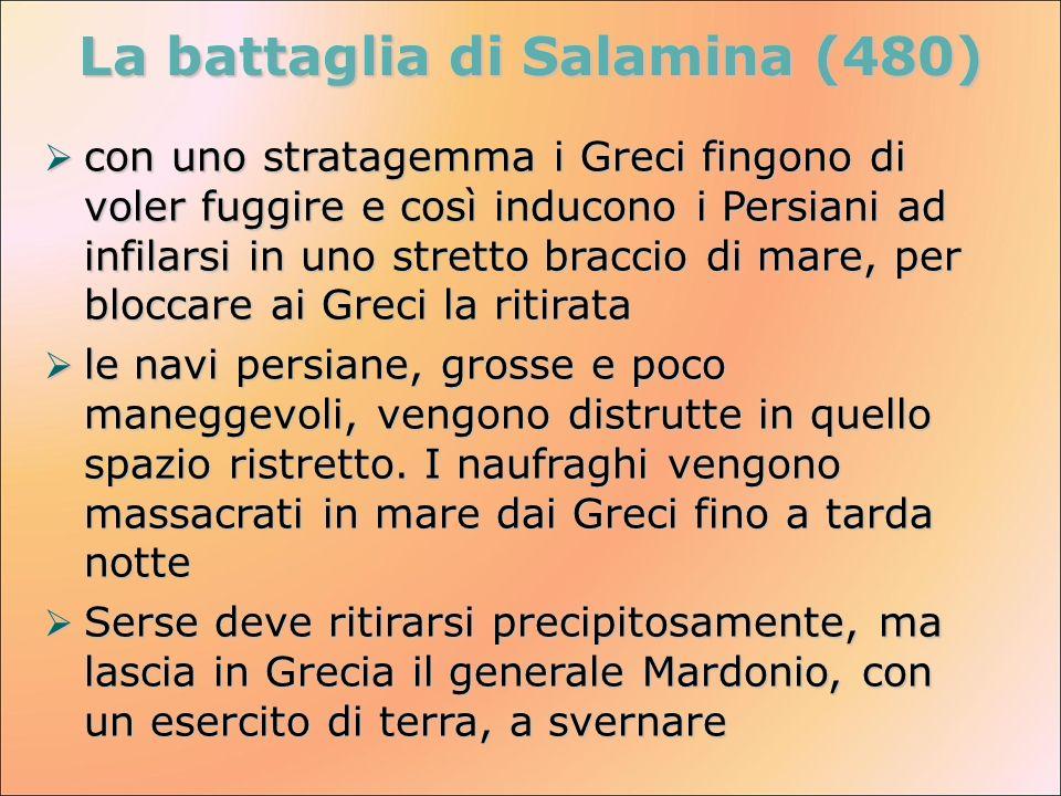 La battaglia di Salamina (480) con uno stratagemma i Greci fingono di voler fuggire e così inducono i Persiani ad infilarsi in uno stretto braccio di