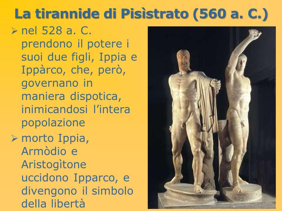La tirannide di Pisìstrato (560 a. C.) nel 528 a. C. prendono il potere i suoi due figli, Ippia e Ippàrco, che, però, governano in maniera dispotica,