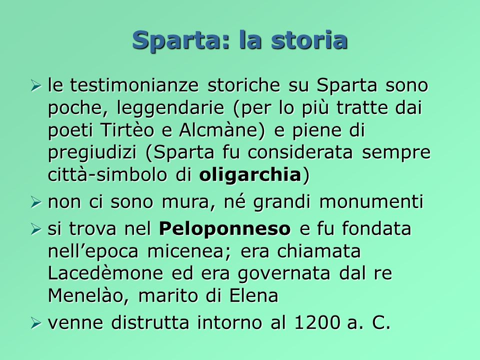 Sparta: la storia le testimonianze storiche su Sparta sono poche, leggendarie (per lo più tratte dai poeti Tirtèo e Alcmàne) e piene di pregiudizi (Sp