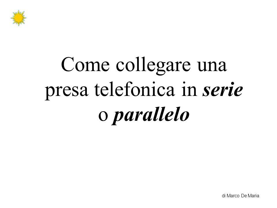 di Marco De Maria Come collegare una presa telefonica in serie o parallelo