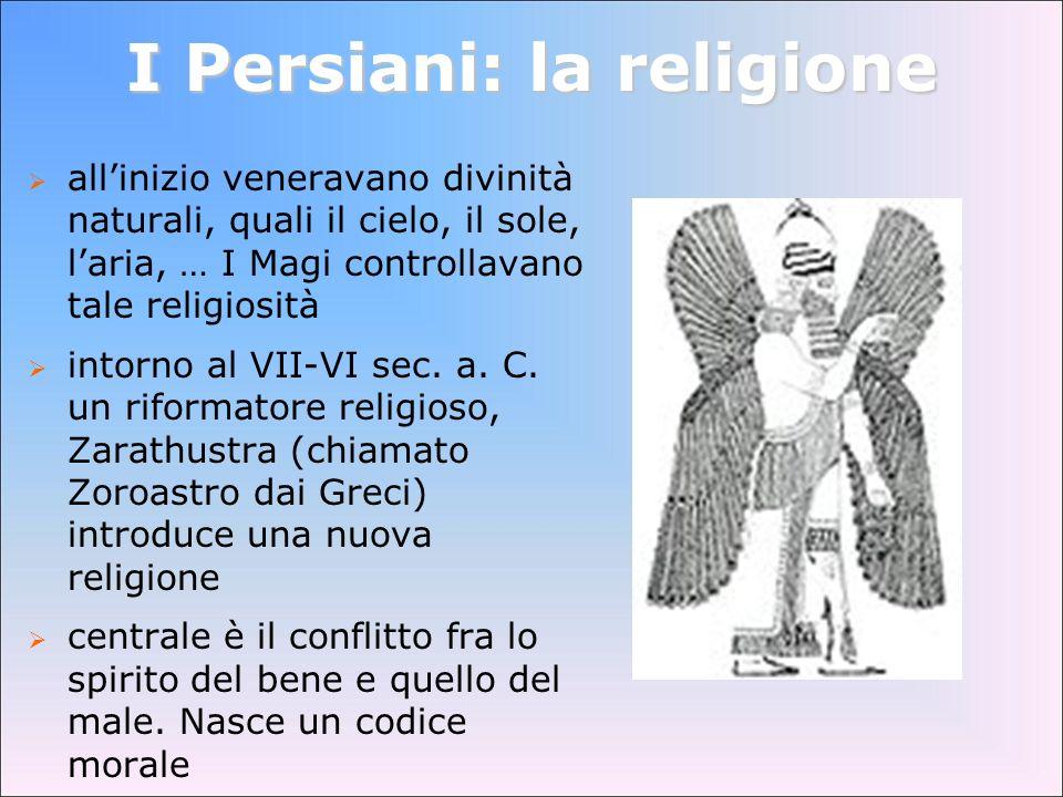 I Persiani: la religione allinizio veneravano divinità naturali, quali il cielo, il sole, laria, … I Magi controllavano tale religiosità intorno al VI