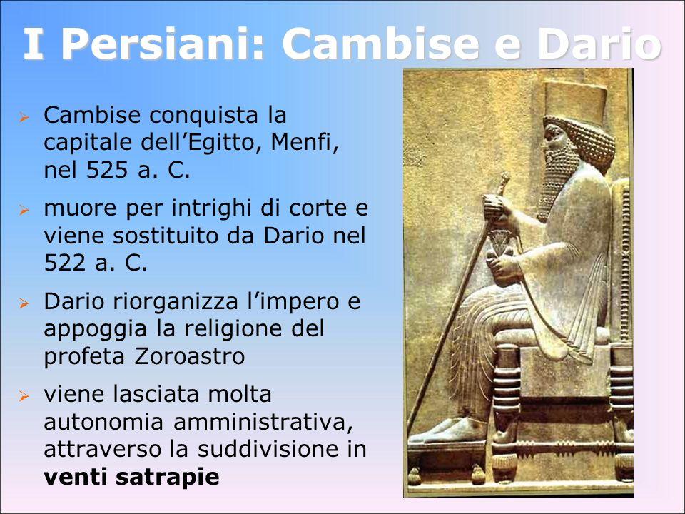 I Persiani: Cambise e Dario Cambise conquista la capitale dellEgitto, Menfi, nel 525 a. C. muore per intrighi di corte e viene sostituito da Dario nel