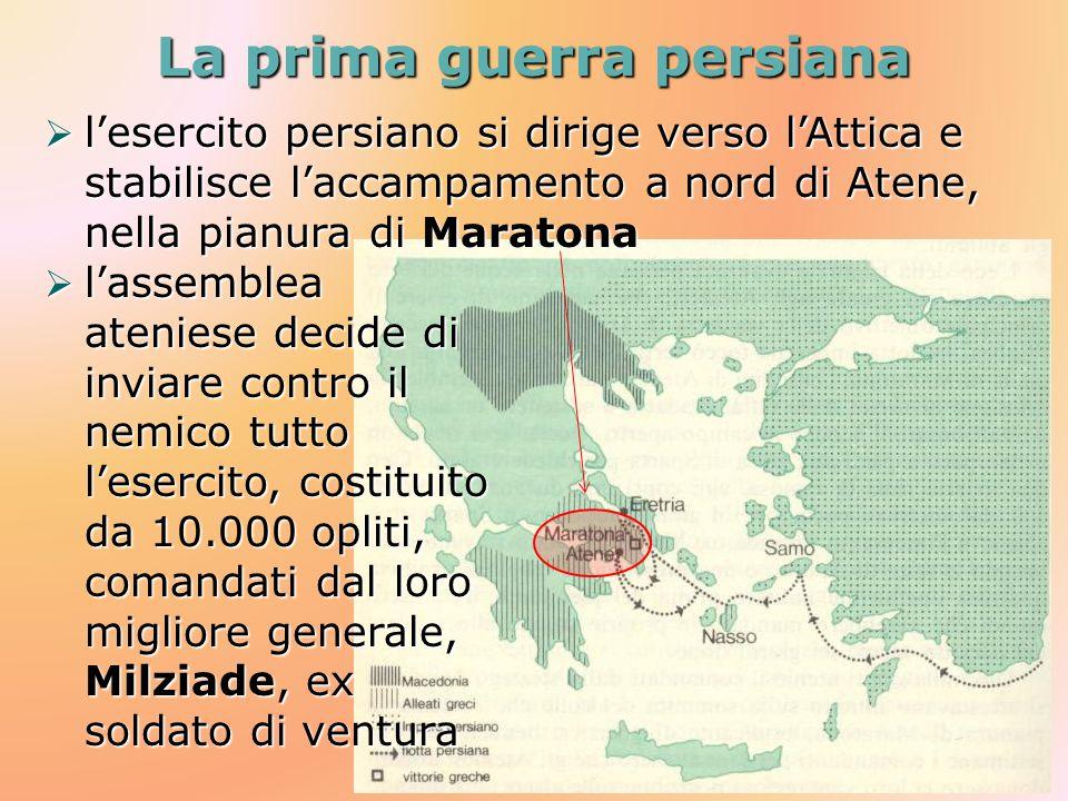 La prima guerra persiana lesercito persiano si dirige verso lAttica e stabilisce laccampamento a nord di Atene, nella pianura di Maratona lesercito pe