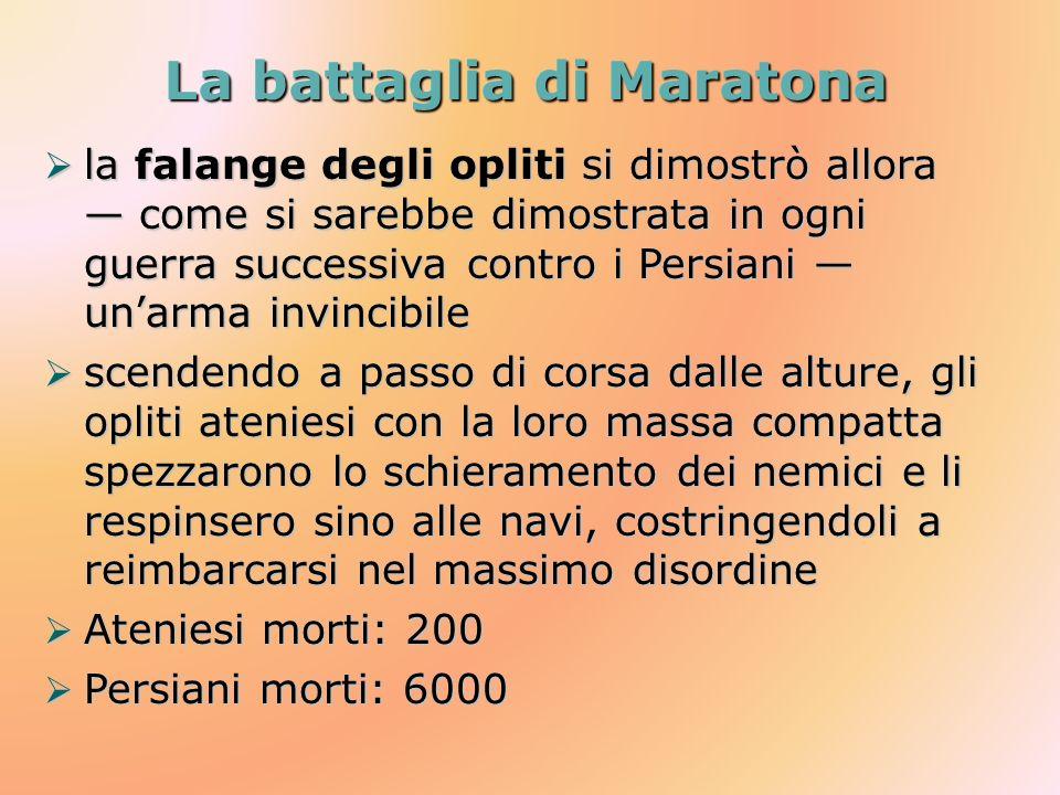 La battaglia di Maratona la falange degli opliti si dimostrò allora come si sarebbe dimostrata in ogni guerra successiva contro i Persiani unarma invi