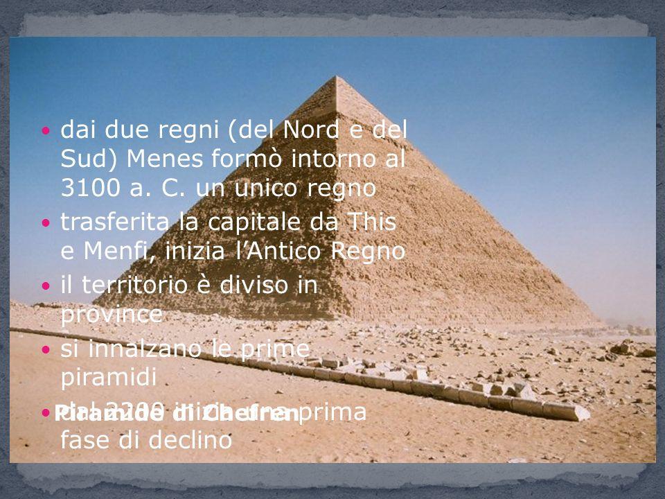 Piramide di Chefren dai due regni (del Nord e del Sud) Menes formò intorno al 3100 a. C. un unico regno trasferita la capitale da This e Menfi, inizia