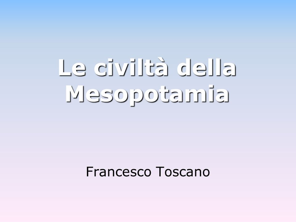 Francesco Toscano Le civiltà della Mesopotamia