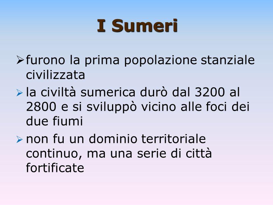 I Sumeri furono la prima popolazione stanziale civilizzata la civiltà sumerica durò dal 3200 al 2800 e si sviluppò vicino alle foci dei due fiumi non
