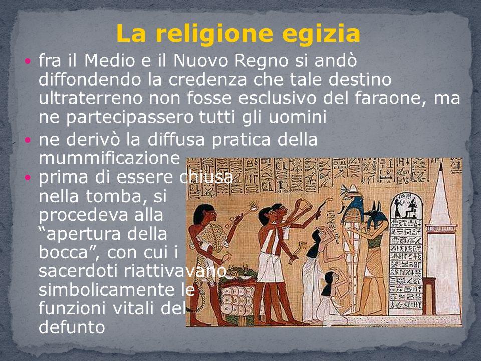 fra il Medio e il Nuovo Regno si andò diffondendo la credenza che tale destino ultraterreno non fosse esclusivo del faraone, ma ne partecipassero tutt