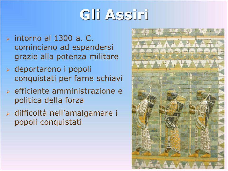 Gli Assiri intorno al 1300 a. C. cominciano ad espandersi grazie alla potenza militare deportarono i popoli conquistati per farne schiavi efficiente a