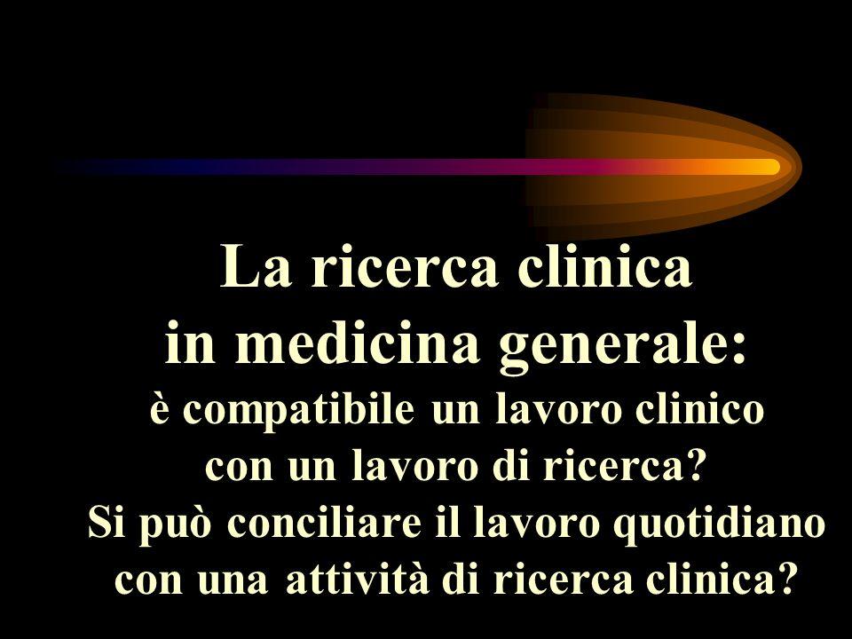 La ricerca clinica in medicina generale: è compatibile un lavoro clinico con un lavoro di ricerca? Si può conciliare il lavoro quotidiano con una atti