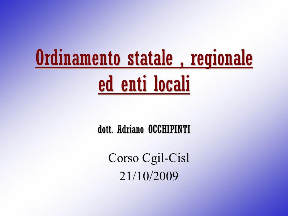 Ordinamento statale, regionale ed enti locali dott. Adriano OCCHIPINTI Corso Cgil-Cisl 21/10/2009