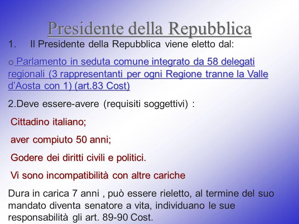 Presidente della Repubblica 1. Il Presidente della Repubblica viene eletto dal: Parlamento in seduta comune integrato da 58 delegati regionali (3 rapp