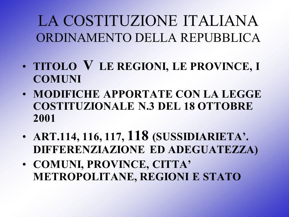LA COSTITUZIONE ITALIANA ORDINAMENTO DELLA REPUBBLICA TITOLO V LE REGIONI, LE PROVINCE, I COMUNI MODIFICHE APPORTATE CON LA LEGGE COSTITUZIONALE N.3 D