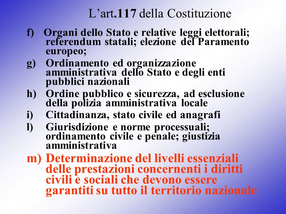 Lart.117 della Costituzione f) Organi dello Stato e relative leggi elettorali; referendum statali; elezione del Paramento europeo; g)Ordinamento ed or