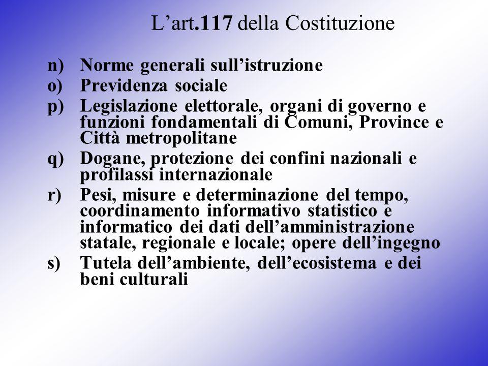 Lart.117 della Costituzione n)Norme generali sullistruzione o)Previdenza sociale p)Legislazione elettorale, organi di governo e funzioni fondamentali
