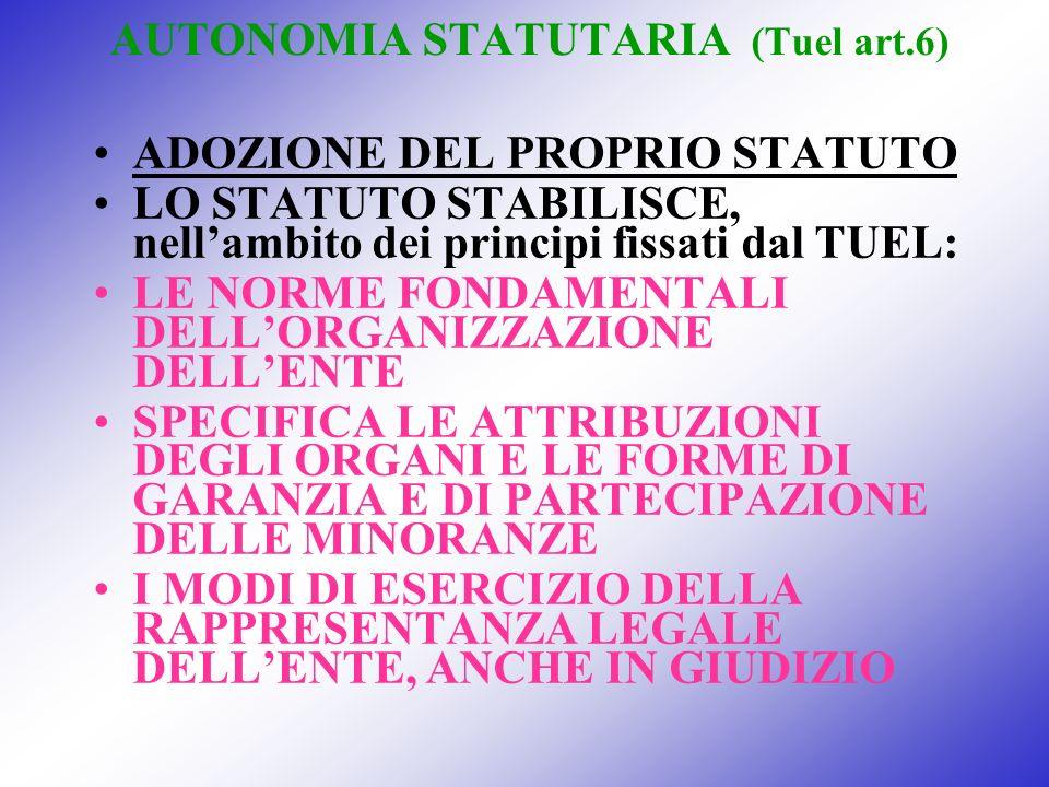 AUTONOMIA STATUTARIA (Tuel art.6) ADOZIONE DEL PROPRIO STATUTO LO STATUTO STABILISCE, nellambito dei principi fissati dal TUEL: LE NORME FONDAMENTALI