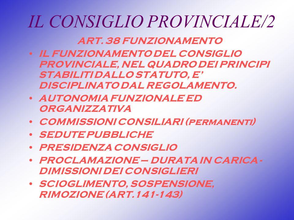IL CONSIGLIO PROVINCIALE/2 ART. 38 FUNZIONAMENTO IL FUNZIONAMENTO DEL CONSIGLIO PROVINCIALE, NEL QUADRO DEI PRINCIPI STABILITI DALLO STATUTO, E DISCIP