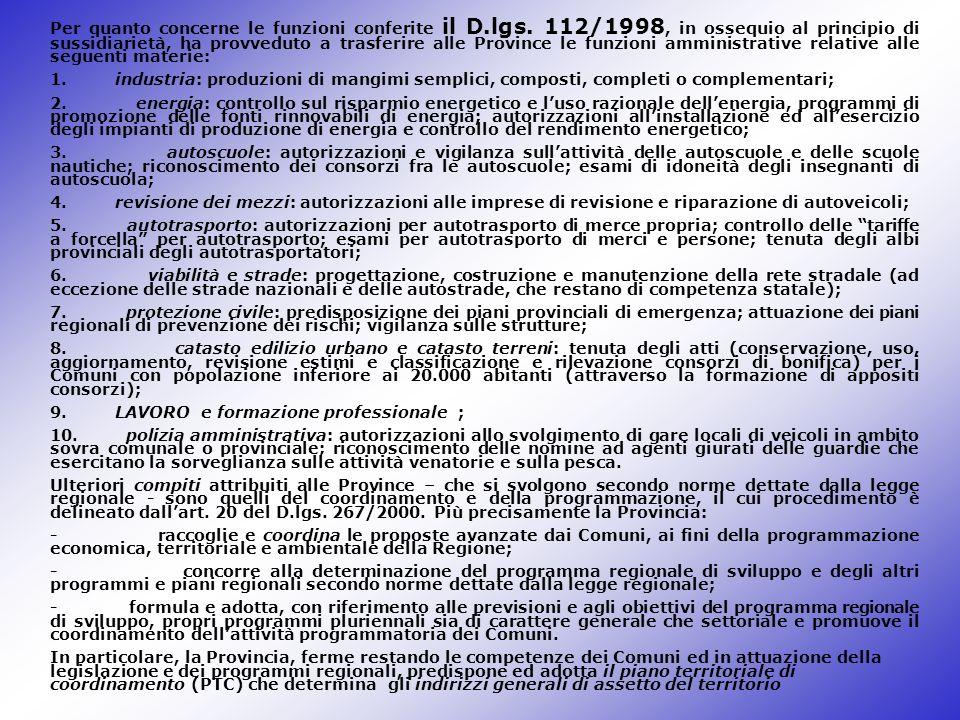 Per quanto concerne le funzioni conferite il D.lgs. 112/1998, in ossequio al principio di sussidiarietà, ha provveduto a trasferire alle Province le f
