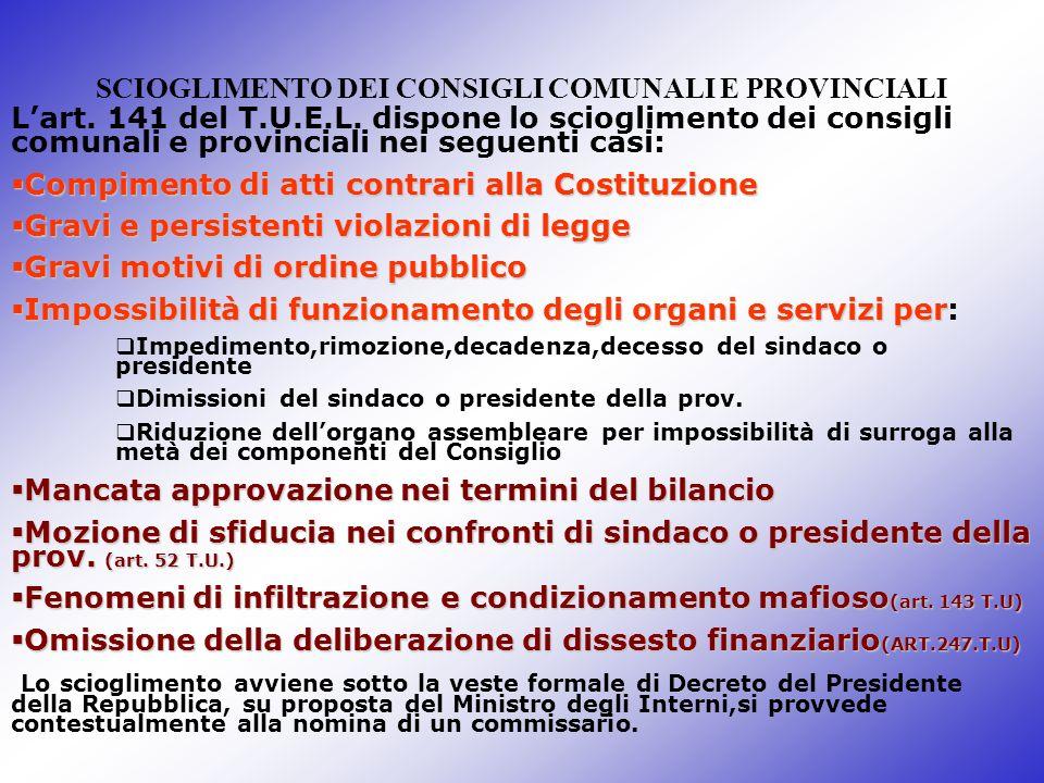 SCIOGLIMENTO DEI CONSIGLI COMUNALI E PROVINCIALI Lart. 141 del T.U.E.L. dispone lo scioglimento dei consigli comunali e provinciali nei seguenti casi: