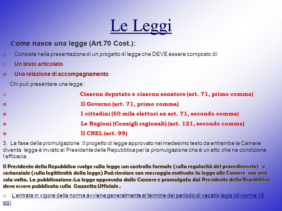 Le Leggi C ome nasce una legge (Art.70 Cost.): o Consiste nella presentazione di un progetto di legge che DEVE essere composto di: o Un testo articola
