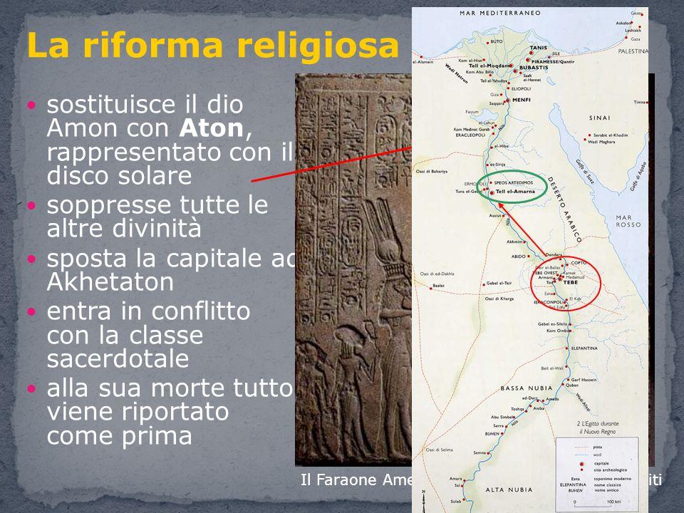 sostituisce il dio Amon con Aton, rappresentato con il disco solare soppresse tutte le altre divinità sposta la capitale ad Akhetaton entra in conflit