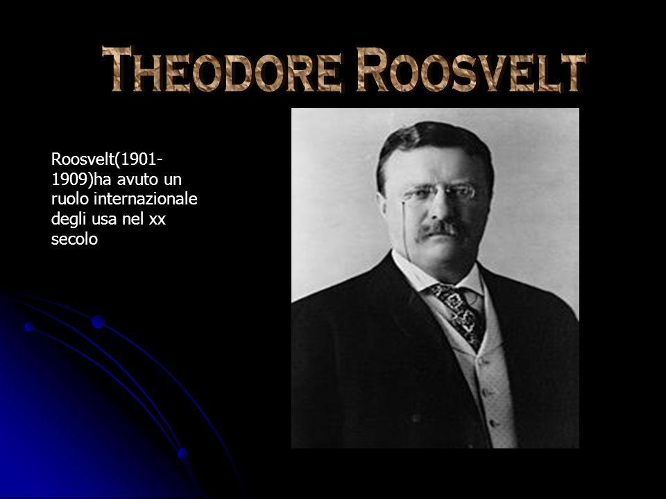 Roosvelt(1901- 1909)ha avuto un ruolo internazionale degli usa nel xx secolo