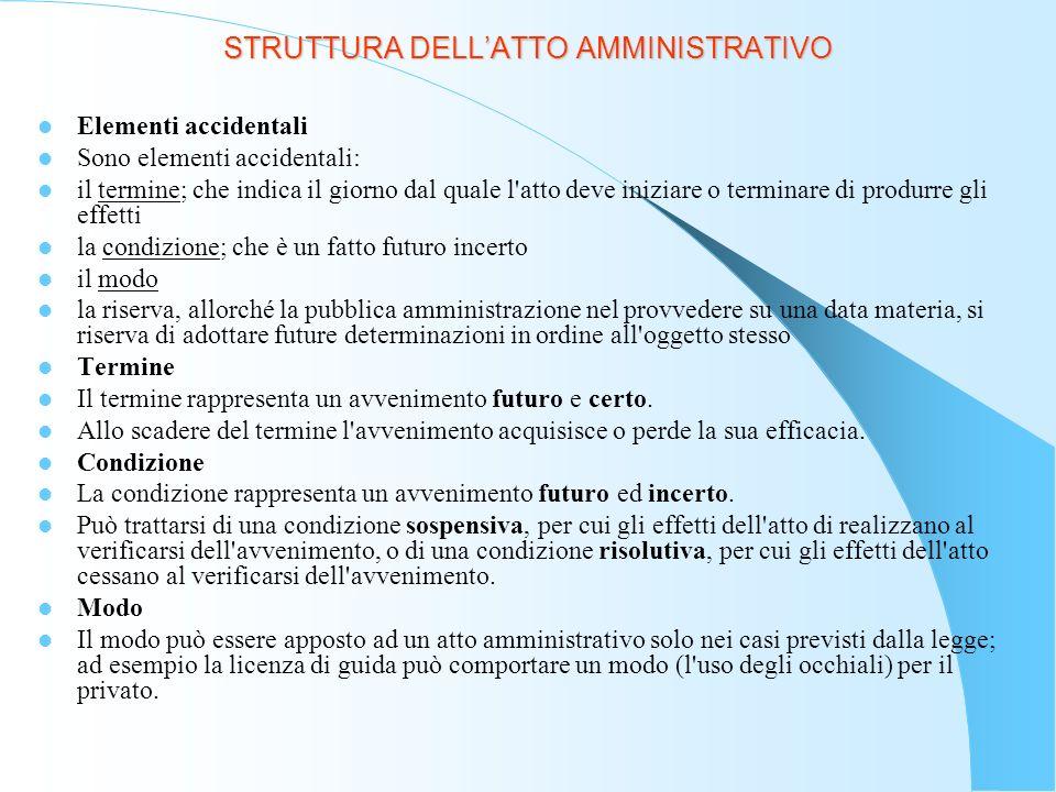 STRUTTURA DELLATTO AMMINISTRATIVO Requisiti dellatto amministrativo Essi incidono sostanzialmente sulla efficacia e validità dellatto.