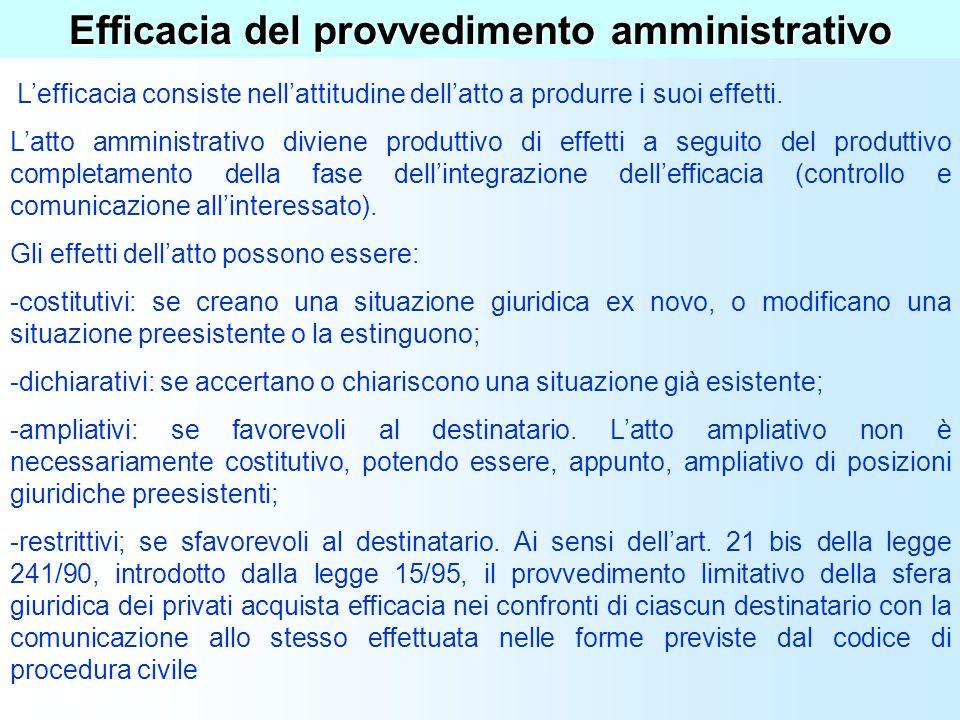 Inizio dellefficacia degli atti amministrativi Per gli atti non ricettizi gli effetti si producono dal momento stesso in cui latto è posto in essere.