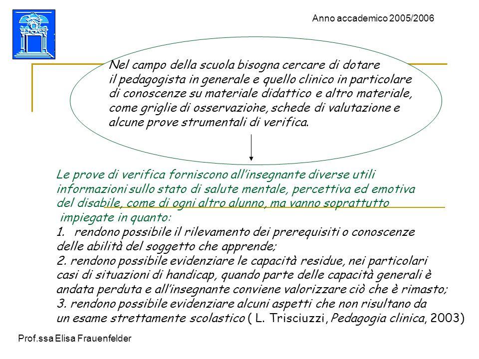 Prof.ssa Elisa Frauenfelder Anno accademico 2005/2006. Nel campo della scuola bisogna cercare di dotare il pedagogista in generale e quello clinico in