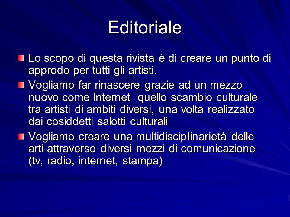 Editoriale Lo scopo di questa rivista è di creare un punto di approdo per tutti gli artisti.