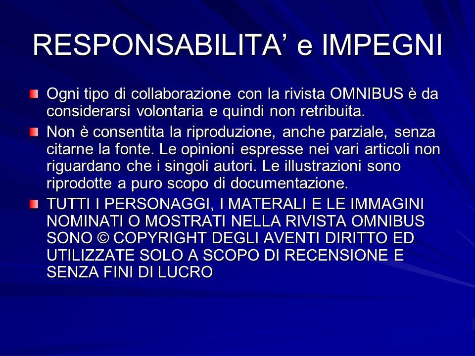 RESPONSABILITA e IMPEGNI Ogni tipo di collaborazione con la rivista OMNIBUS è da considerarsi volontaria e quindi non retribuita.