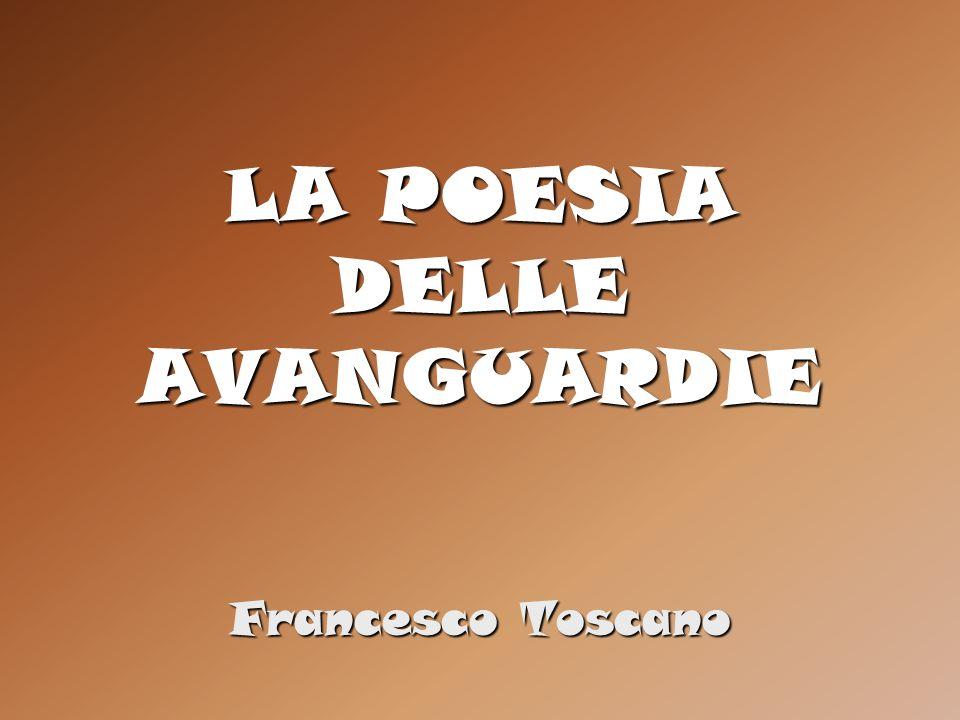 LA POESIA DELLE AVANGUARDIE Francesco Toscano