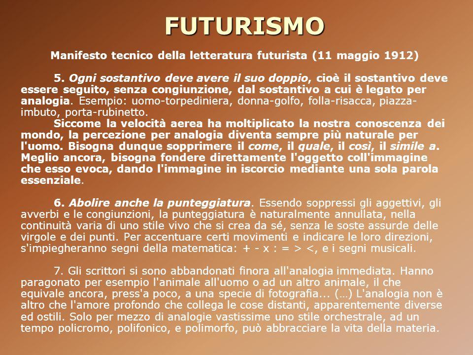 FUTURISMO Manifesto tecnico della letteratura futurista (11 maggio 1912) 5. Ogni sostantivo deve avere il suo doppio, cioè il sostantivo deve essere s