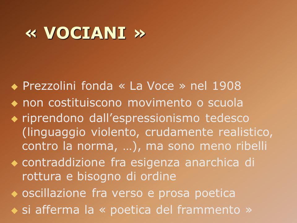 « VOCIANI » Prezzolini fonda « La Voce » nel 1908 non costituiscono movimento o scuola riprendono dallespressionismo tedesco (linguaggio violento, cru