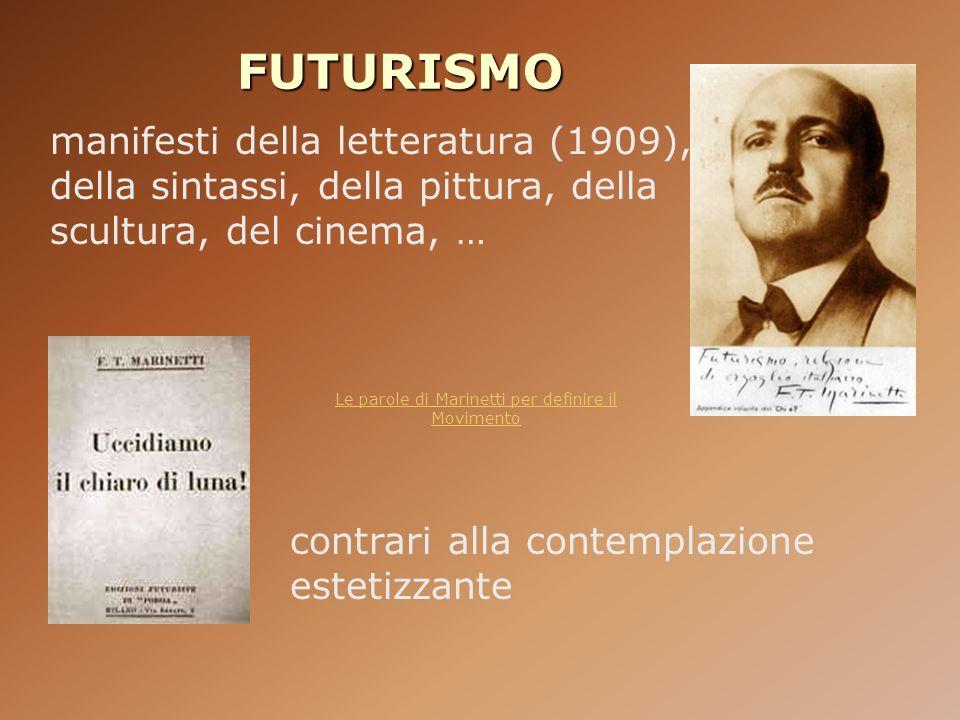 FUTURISMO manifesti della letteratura (1909), della sintassi, della pittura, della scultura, del cinema, … contrari alla contemplazione estetizzante L