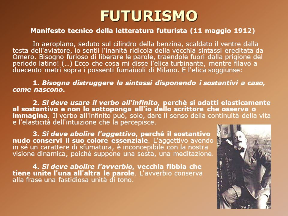 FUTURISMO Manifesto tecnico della letteratura futurista (11 maggio 1912) In aeroplano, seduto sul cilindro della benzina, scaldato il ventre dalla tes