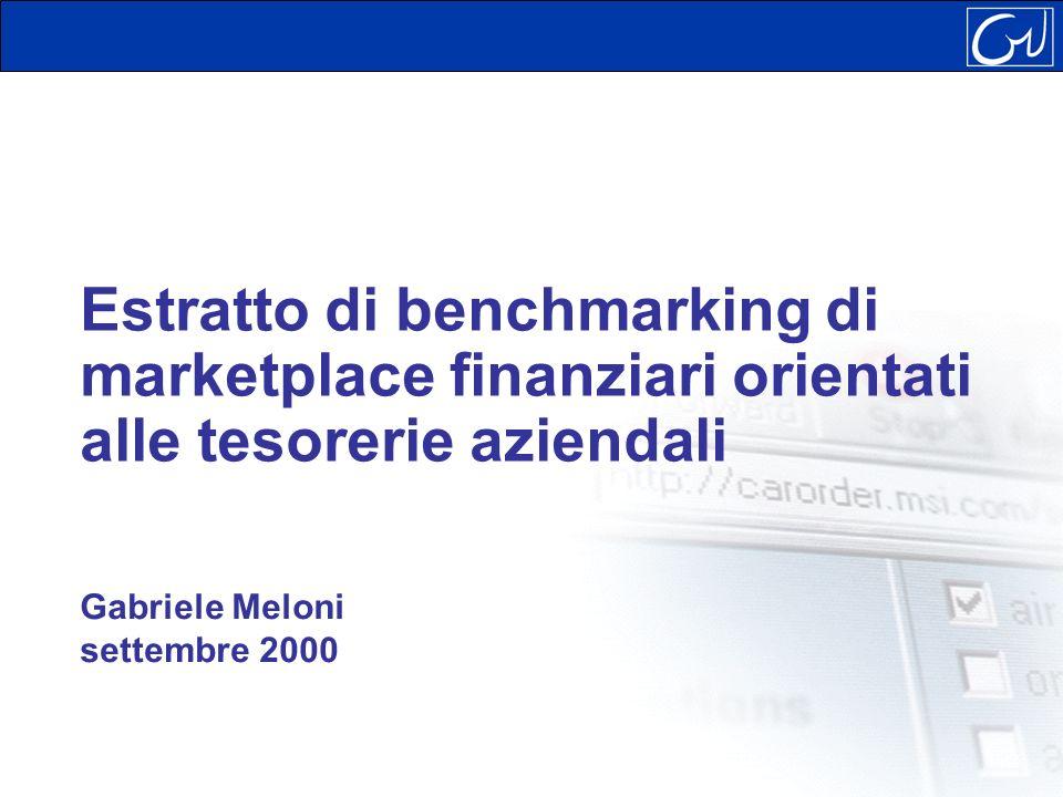 Estratto di benchmarking di marketplace finanziari orientati alle tesorerie aziendali Gabriele Meloni settembre 2000