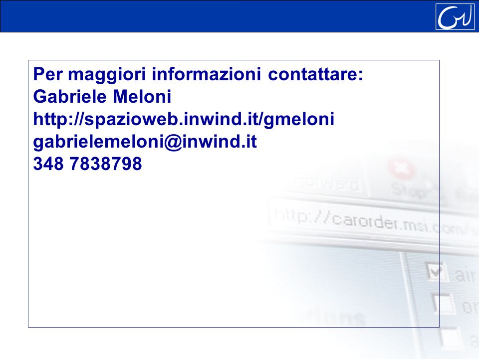 Per maggiori informazioni contattare: Gabriele Meloni http://spazioweb.inwind.it/gmeloni gabrielemeloni@inwind.it 348 7838798