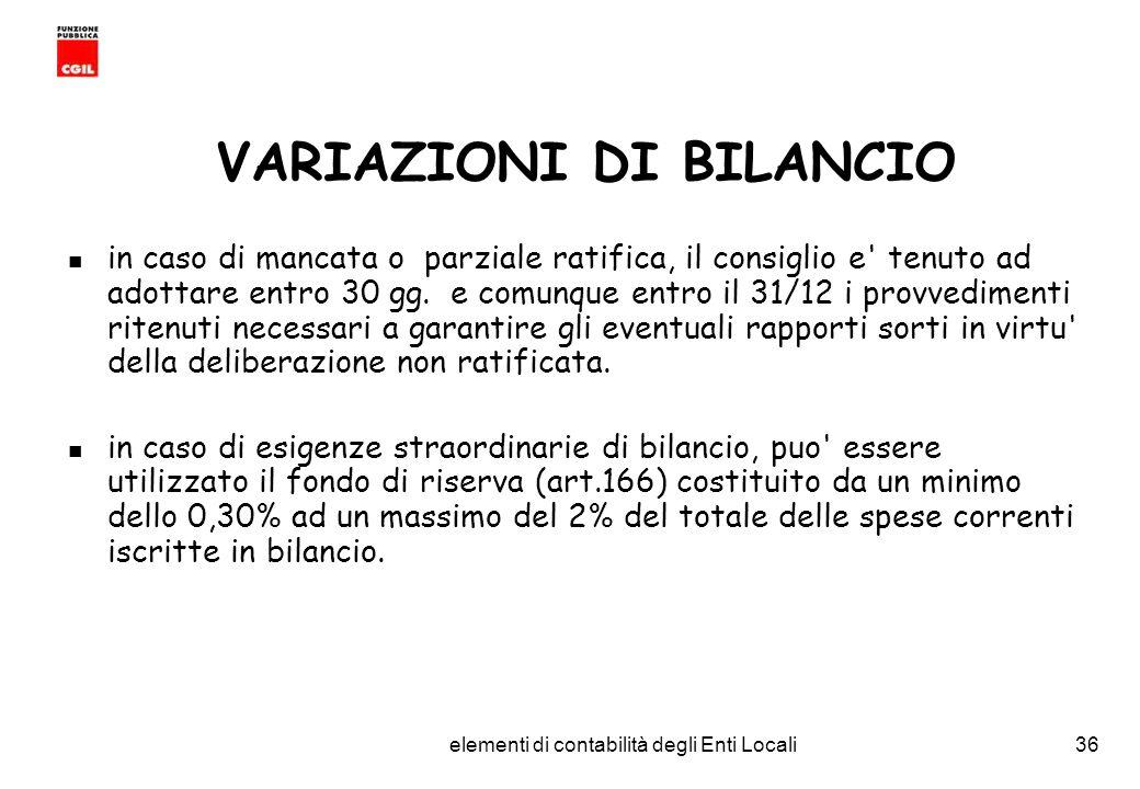 CGIL Funzione Pubblica Provincia di Torino elementi di contabilità degli Enti Locali36 VARIAZIONI DI BILANCIO in caso di mancata o parziale ratifica, il consiglio e tenuto ad adottare entro 30 gg.
