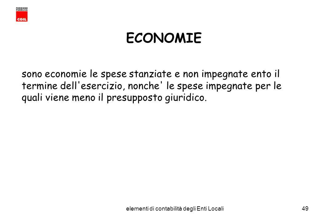 CGIL Funzione Pubblica Provincia di Torino elementi di contabilità degli Enti Locali49 ECONOMIE sono economie le spese stanziate e non impegnate ento il termine dell esercizio, nonche le spese impegnate per le quali viene meno il presupposto giuridico.