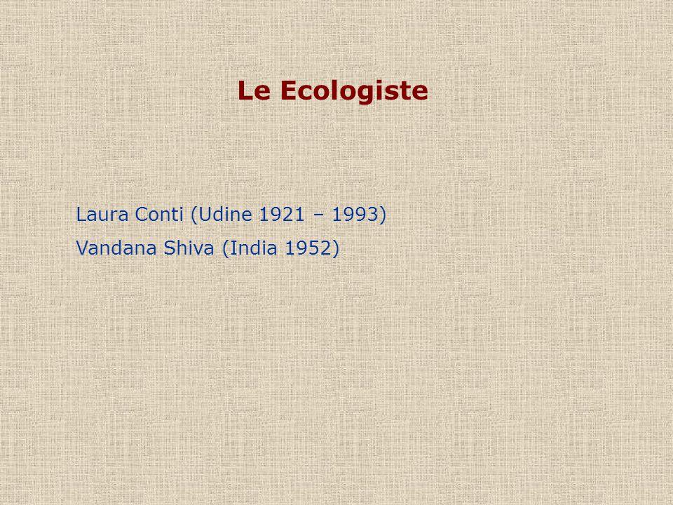 Laura Conti (Udine 1921 – 1993) Vandana Shiva (India 1952) Le Ecologiste